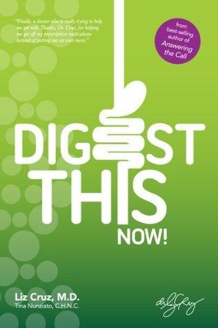 Digest This Now!  by  Liz Cruz M.D.