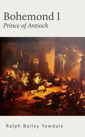 Bohemond I, Prince of Antioch  by  Ralph Bailey Yewdale