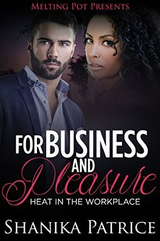 For Business and Pleasure: Heat in the Workplace  by  Shanika Patrice