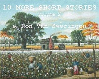 10 More Short Stories: Volume 2  by  Ron Van Sweringen