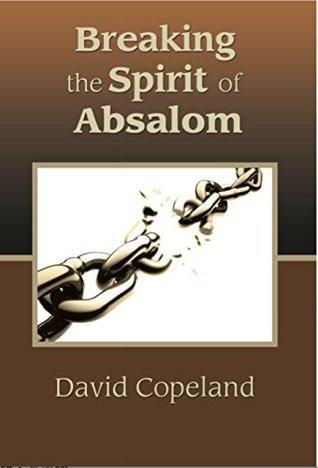 Breaking The Spirit of Absalom David Copeland