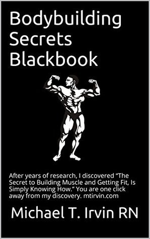 Bodybuilding Secrets Blackbook: Bodybuilding Using Secret Soviet And Eastern European Bodybuilding Secrets Michael T. Irvin