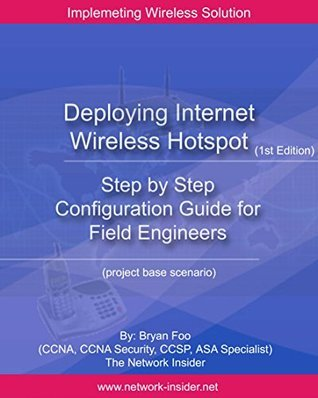Deploying Internet Wireless Hotspot: How To Deploy Internet Wireless Hotspot  by  Bryan Foo