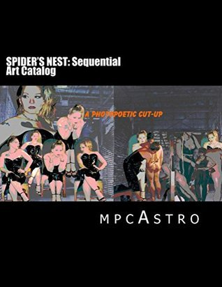 SPIDERS NEST Sequential Art Catalog: a photopoetic cut-up (SPIDERS NEST/NIDUS PLEXUS Book 1)  by  mike castro