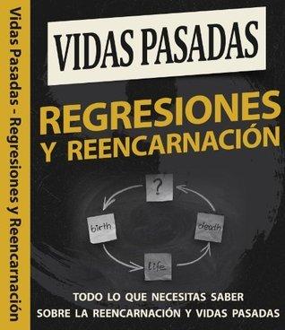Vidas Pasadas - Regresiones y Reencarnación: Todo lo que necesitas saber sobre la Reencarnación y Vidas Pasadas Julieta Romero