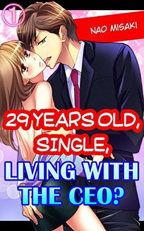 29 years old, Single, Living with the CEO? Vol.1  by  Nao Misaki