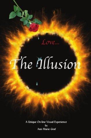 LOVE...THE ILLUSION Ann Marie Graf