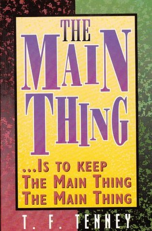 The Main Thing  by  T. F. Tenney