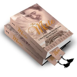 The Mute (Books 1 and 2) - A Man That Could Show His Love, But Not Speak It (Historical Romance Series Book 3) Libby Sparks