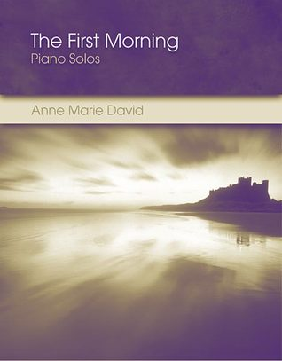 The First Morning: Piano Solos  by  Anne Marie David