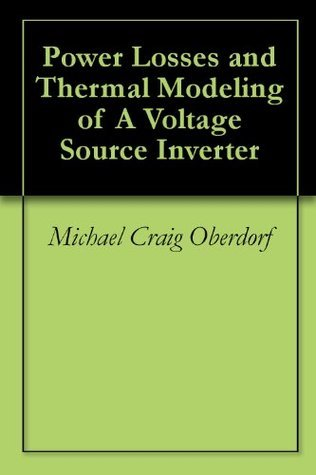 Power Losses and Thermal Modeling of A Voltage Source Inverter Michael Craig Oberdorf