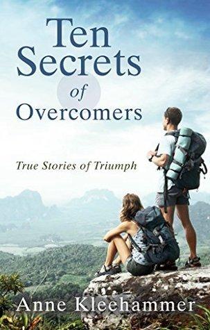 Ten Secrets of Overcomers : True Stories of Triumph Anne Kleehammer