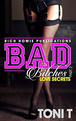 Bad Bitches: Love Secrets (Book 2)  by  Toni T