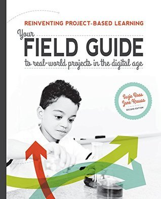 Reinventing Project-Based Learning: Your Field Guide to Real-World Projects in the Digital Age  by  Jane Krauss