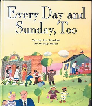 Every Day and Sunday, Too Gail Ramshaw