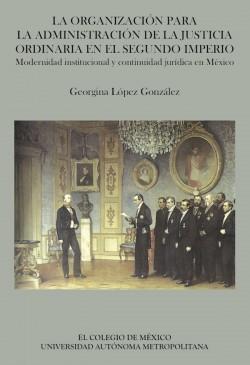 La organización para la administración de la justicia ordinaria en el Segundo Imperio  by  Georgina López González