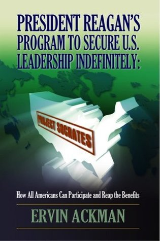 President Reagans Program to Secure U.S. Leadership Indefinitely: Project Socrates  by  Ervin Ackman