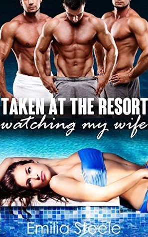 Taken at the Resort  by  Emilia Steele