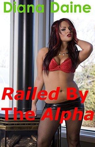 Railed the Alpha: by Diana Daine