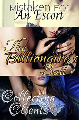 Mistaken For An Escort, The Billionaires Ball, Collecting Clients: A Veronica Rush Billionaire Erotica Bundle Veronica Rush