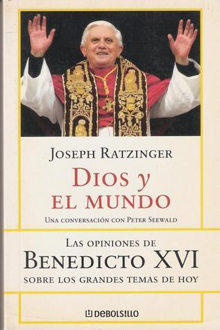 Dios y el Mundo. Una conversación con Peter Seewald  by  Pope Benedict XVI