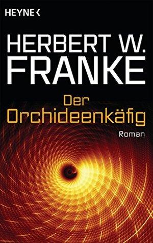 Der Orchideenkäfig: Roman Herbert W. Franke