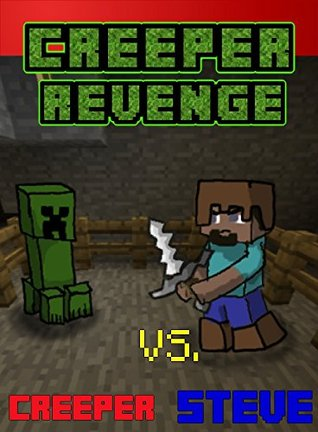 Creeper Revenge: Steve vs. Creeper: The Unofficial Minecraft Novel (Minecraft Steves Adventures Book 1) Ender King