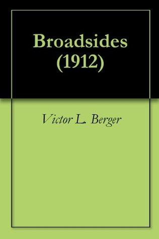 Broadsides (1912)  by  Victor L. Berger