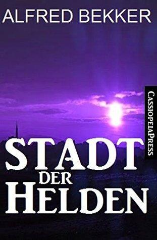 Stadt der Helden: All Age Fantasy Alfred Bekker