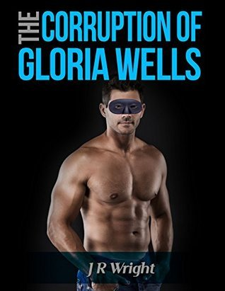 The Corruption of Gloria Wells  by  J R Wright