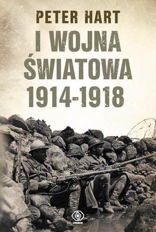 I Wojna Światowa 1914-1918r  by  Peter Hart