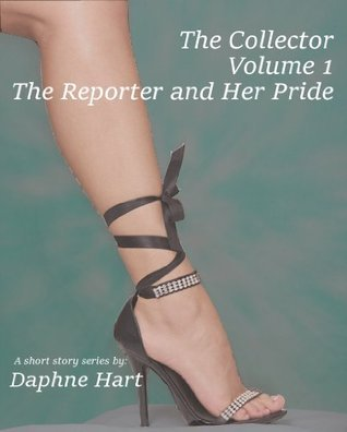 The Collector: Volume 1, The Reporter and Her Pride Daphne Hart
