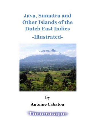 Java, Sumatra, and the Other Islands of the Dutch East Indies  by  Antoine Cabaton