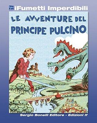 Le avventure del Principe Pulcino  by  Gianluigi Bonelli