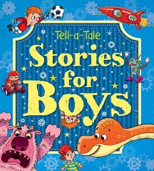 Tell-a-Tale: Stories for Boys  by  Igloo Books Ltd
