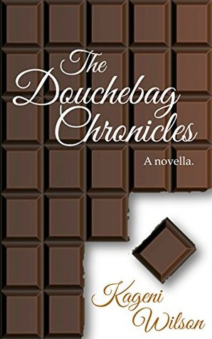 The Douchebag Chronicles: A novella.  by  Kageni Wilson
