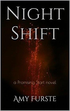 Night Shift: a Promising Start novel (Promising Starts Book 1)  by  Amy Furste