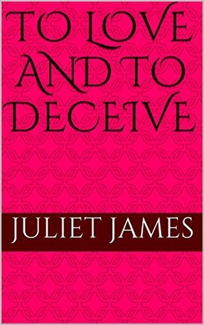 To Love and to Deceive Juliet James