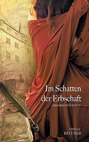Im Schatten der Erbschaft: Historischer Roman  by  Sibylle Bittner