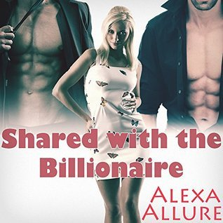 Shared with the Billionaire  by  Alexa Allure