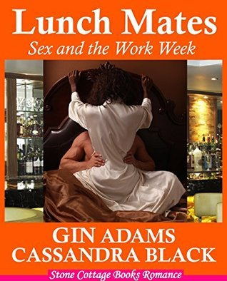 LUNCH MATES: Sex and the Work Week  by  Cassandra Black
