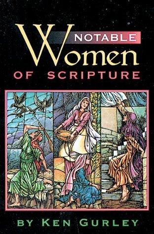 Notable Women of Scripture  by  Ken Gurley