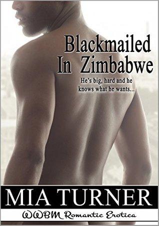 Blackmailed in Zimbabwe: WWBM Romantic Erotica  by  Mia Turner