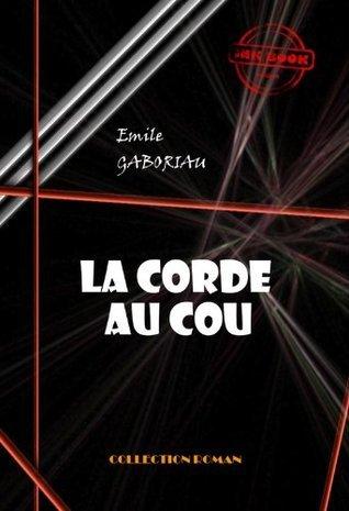 La corde au cou: édition intégrale Émile Gaboriau
