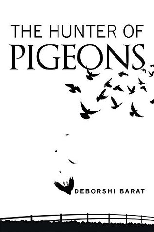The Hunter of Pigeons Deborshi Barat