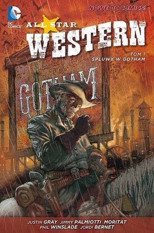 All Star Western. Tom 1. Spluwy w Gotham (All Star Western, #1) Justin Gray