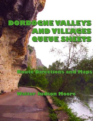 Dordogne Valleys and Villages Queue Sheets: A Bicycle Your France E-Guide Walter Judson Moore