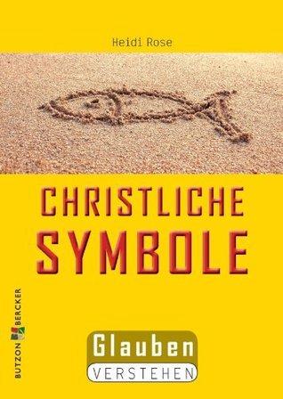 Christliche Symbole: Glauben verstehen  by  Heidi Rose