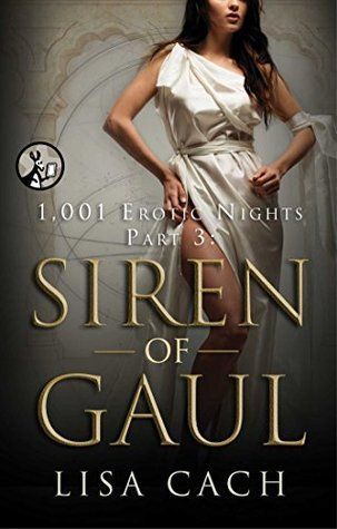 Siren of Gaul (The 1,001 Erotic Nights Series)  by  Lisa Cach