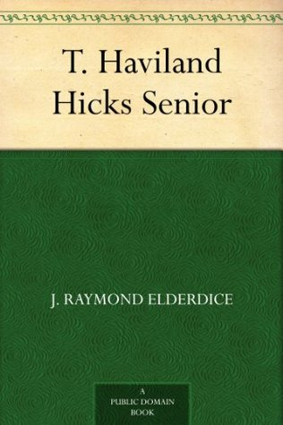T. Haviland Hicks Senior  by  J. Raymond Elderdice